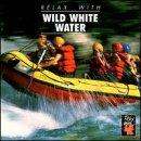 Relax With... Wild White Water