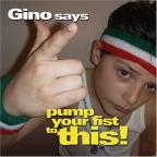 Gino Says Pump Your Fist to This
