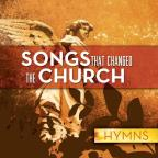 Songs That Changed The Church: Hymns