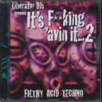 Its F**king Avin It...2 Filthy Acid Tech