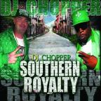 DJ Chopper: Southern Royalty