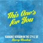 This One's For You (In The Style Of Barry Manilow) [karaoke Version] - Single