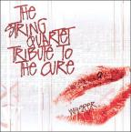 String Quartet Tribute to the Cure: Whisper