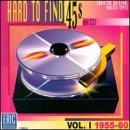 Hard To Find 45's on CD, Vol.  1: 1955-60
