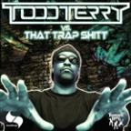 Todd Terry vs. That Trap Shitt