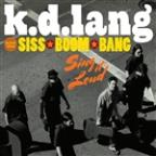 K.D. Lang And The Siss Boom Bang: Sing It Loud (Deluxe)