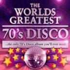 World's Greatest 70's Disco - The Only 70's Disco Album You'll Ever Need (Deluxe Version)