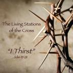 Living Stations Of The Cross: &quot;I Thirst&quot;