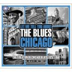 Let Me Tell You About the Blues: Chicago (The Evolution of Chicago Blues 1925-58)
