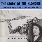 Story of the Klondike: Stampede for Gold - the Golden Trail