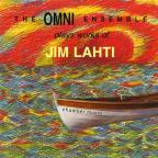 Omni Ensemble Plays Works of Jim Lahti - Chamber Music