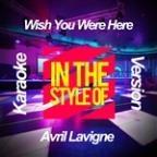 Wish You Were Here (In The Style Of Avril Lavigne) [karaoke Version] - Single