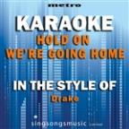 Hold On We're Going Home (In The Style Of Drake) [karaoke Version] - Single
