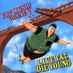 Fat Music, Vol. 5: Live Fat Die Young