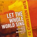 #1 Christian Hits: Let The Whole World Sing