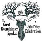 Great Koonaklaster Speaks: a John Fahey Celebration