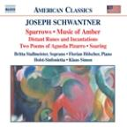 Joseph Schwantner: Sparrows; Music of Amber; Distant Runes and Incanations; Two Poems; Soaring