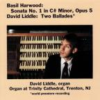 Basil Harwood: Sonata No. 1, Op. 5; David Liddle: Two Balladest