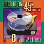 Hard To Find 45's on CD, Vol.  8: 70's Pop Classics