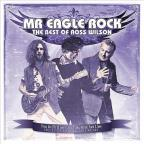 Mr. Eagle Rock: Best Of Ross Wilson