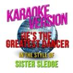 He's The Greatest Dancer (In The Style Of Sister Sledge) [karaoke Version] - Single