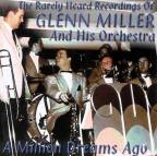 Rarely Heard Recordings of Glenn Miller & His Orchestra, Vol. 1: A Million Dreams Ago