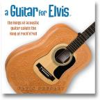 Guitar For Elvis: The Kings of Acoustic Guitar Salute the King of Rock'n'Roll