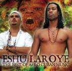 Eshu Laroye: The Best Of Afro Cuban Music