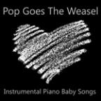Pop Goes The Weasel: Instrumental Piano Baby Songs