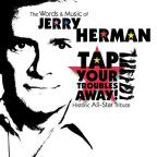 Words and Music of Jerry Herman: Tap Your Troubles Away