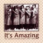It's Amazing: The Glorious Female Gospel 1947-1951.