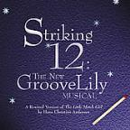 Striking 12: The New GrooveLily Musical