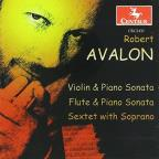 Robert Avalon: Violin & Piano Sonata; Flute & Piano Sonata; Sextet with Soprano