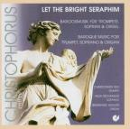 Let The Bright Seraphim: Barockmusik fur Trompete, Sopran & Orgel