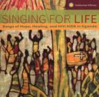 Singing For Life: Songs Of Hope, Healing And HIV/Aids In Uganda