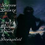 Bayou Deluxe: The Best Of Michael Doucet & Beausoleil.