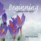 Beginning... A Journey With Christ