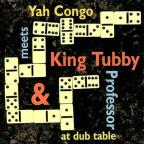 Yah Congo Meets King Tubby And Professor At Dub Table