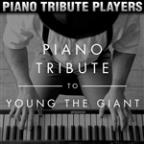 Piano Tribute To Young The Giant