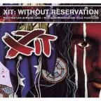 Xit: Without Reservation