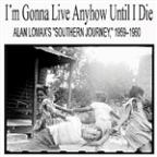 "I'm Gonna Live Anyhow Until I Die: Alan Lomax's ""Southern Journey,"" 1959û1960"