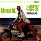 Kincaid Plays Super Hawaii
