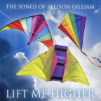 Lift Me Higher / The Songs Of Allison Gilliam / Vari