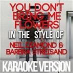 You Don't Bring Me Flowers (In The Style Of Neil Diamond & Barbra Streisand) [karaoke Version] - Single