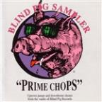 Prime Chops: Blind Pig Sampler