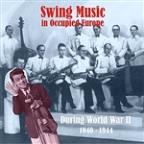 Swing Music In Occupied Europe During World War II / Recordings 1940 - 1944