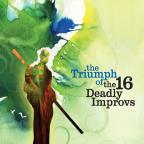 Triumph of the 16 Deadly Improvs