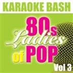 Karaoke Bash: 80s Ladies Of Pop Vol 3