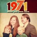 When You Were Born 1971