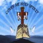 Cover Me Holy Spirit